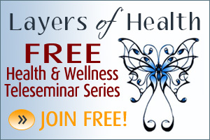 Layers of Health FREE Teleseminar Series